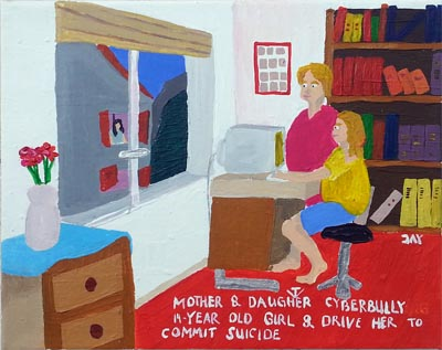 Bad Painting by Jay Rechsteiner, Mother & daughter cyberbully 14-year old girl & drive her to commit suicide