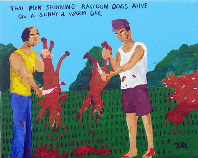 Bad Painting by Jay Rechsteiner, Two men skinning raccoon dogs alive on a sunny & warm day.