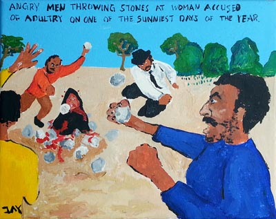 Bad Painting by Jay Rechsteiner, Angry men throwing stones at woman accused of adultry on one of the sunniest days of the year.