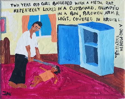 Bad Painting by Jay Rechsteiner, Two year old girl battered with a metal bar, repeatedly locked in a cupboard, dumped in a bin. Broken arm and legs, covered in bruises. A one-month torture